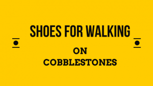 Shoes for Walking on Cobblestones